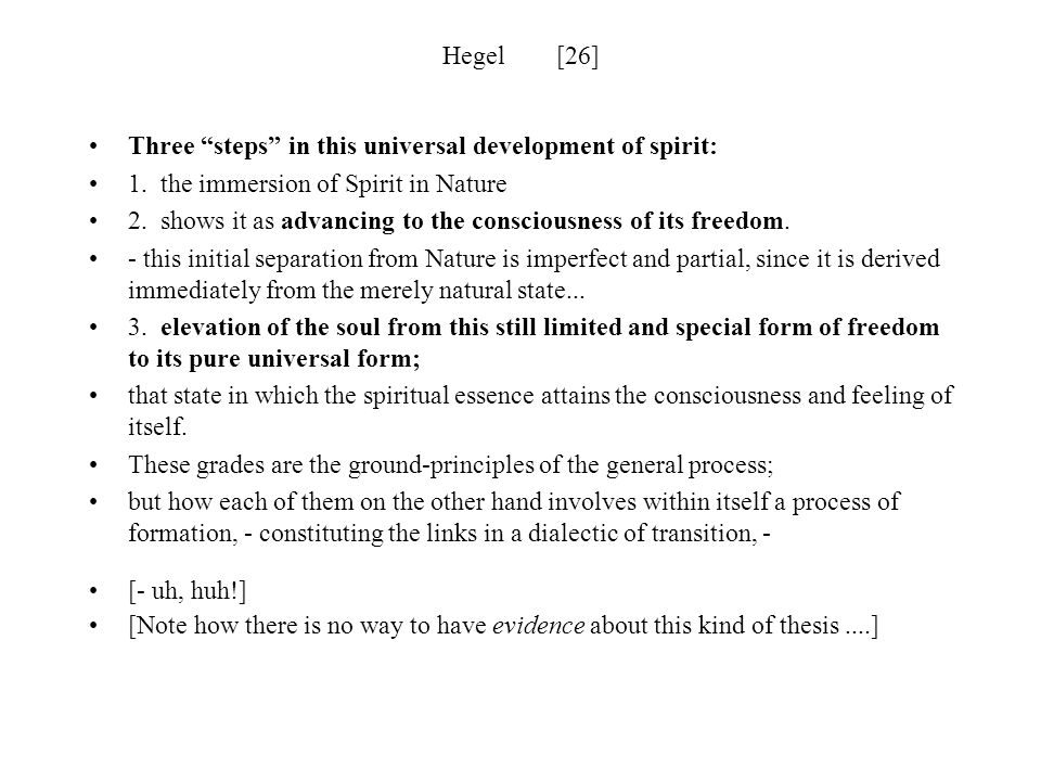 Hegel [26] Three steps in this universal development of spirit: 1. the immersion of Spirit in Nature.